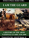 I am the Guard - A History of the Army National Guard, 1636-2000