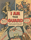 I am the Guard - The Story of the National Guard from Muskets to Missiles